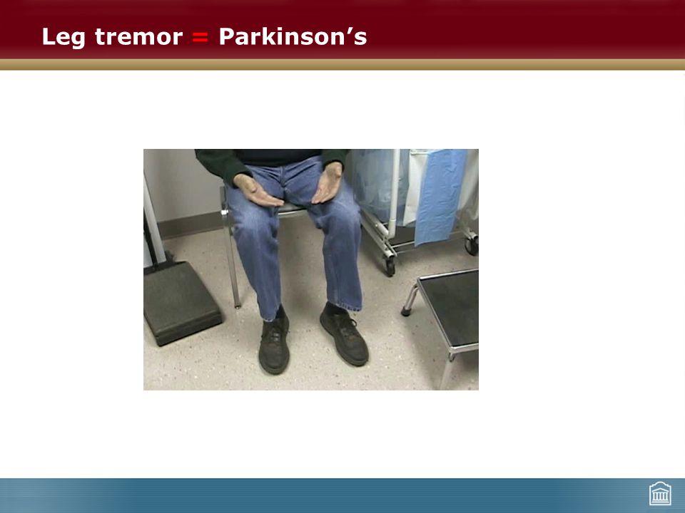 Leg tremor = Parkinson's
