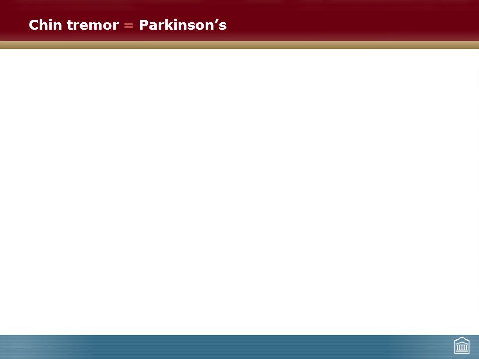 Chin tremor = Parkinson's