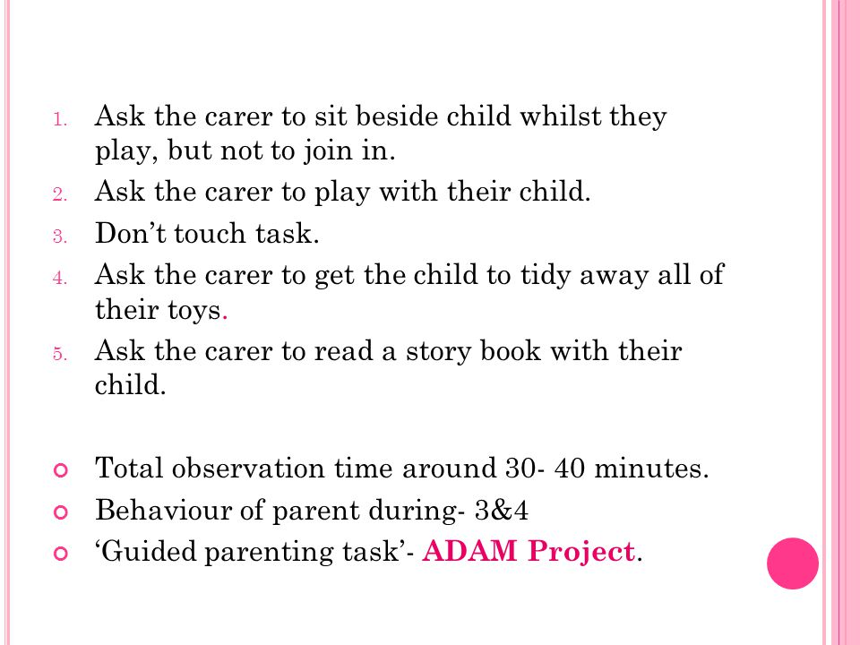 1. Ask the carer to sit beside child whilst they play, but not to join in.