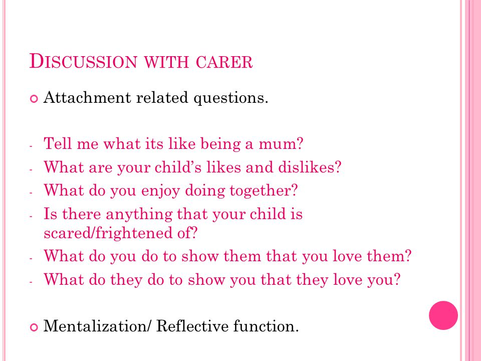 D ISCUSSION WITH CARER Attachment related questions.