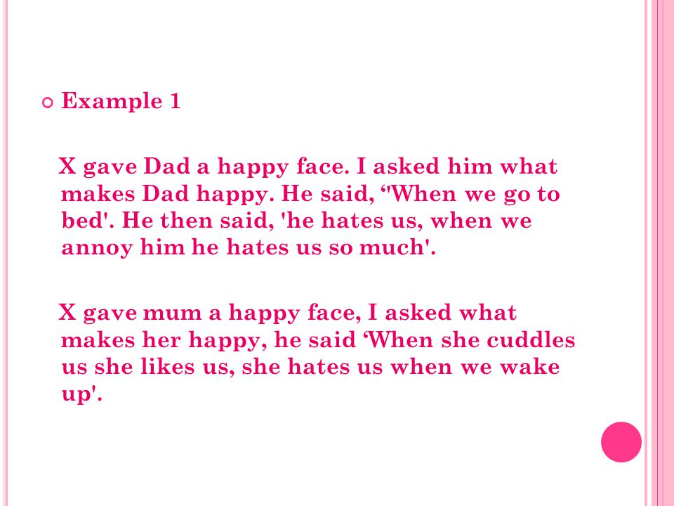 Example 1 X gave Dad a happy face. I asked him what makes Dad happy.