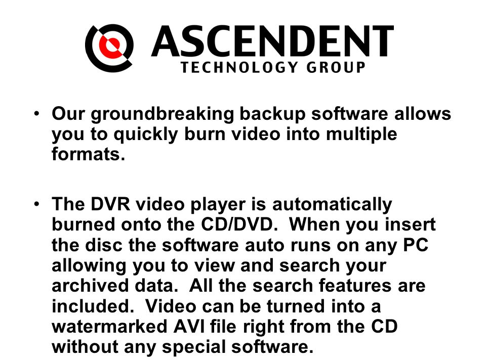 Our groundbreaking backup software allows you to quickly burn video into multiple formats.
