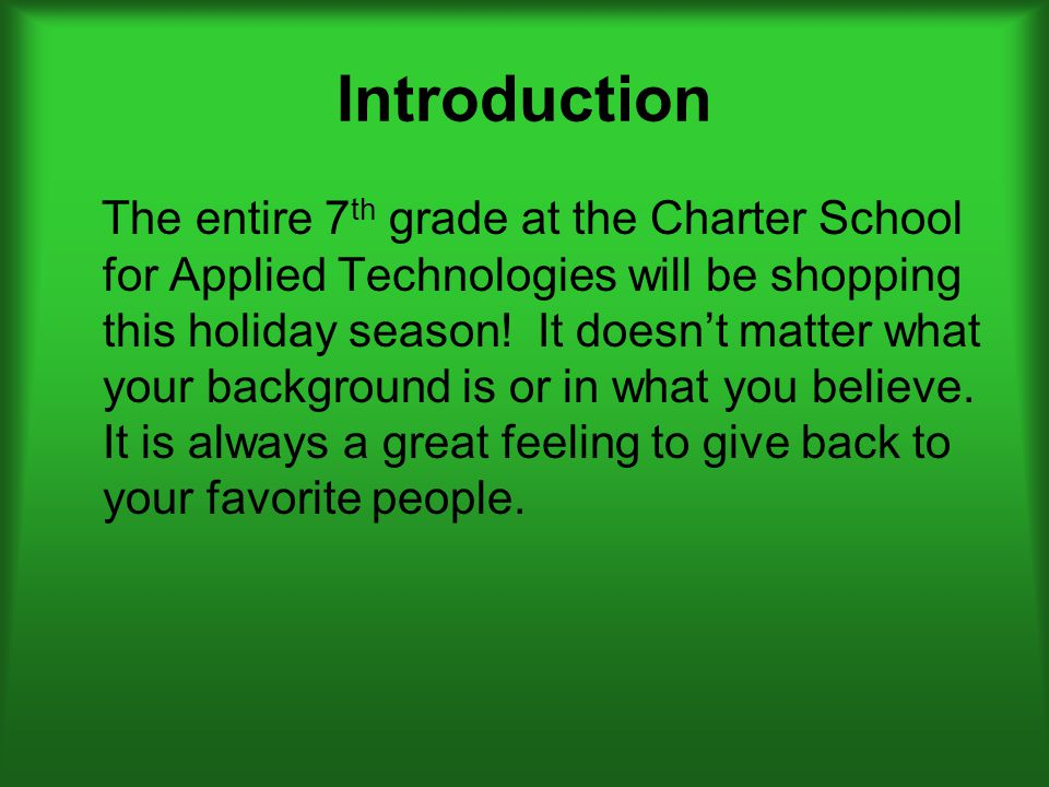 Introduction The entire 7 th grade at the Charter School for Applied Technologies will be shopping this holiday season.