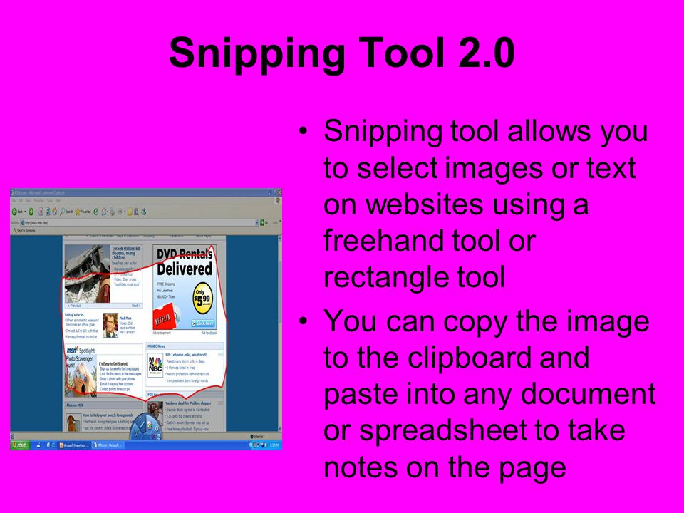 Snipping Tool 2.0 Snipping tool allows you to select images or text on websites using a freehand tool or rectangle tool You can copy the image to the clipboard and paste into any document or spreadsheet to take notes on the page