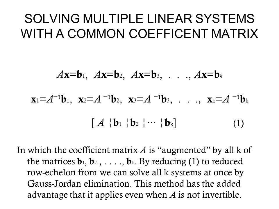Example 2 Solve the systems (a) x 1 +2 x 2 +3 x 3 =4 (b) x 1 +2 x 2 +3 x 3 =1 2 x 1 +5 x 2 +3 x 3 =5 2 x 1 +5 x 2 +3 x 3 =6 x 1 +8 x 3 =9 x 1 +8 x 3 =-6