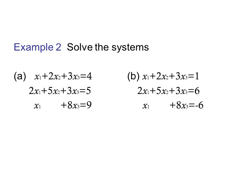 Solution The two systems have the same coefficient matrix.
