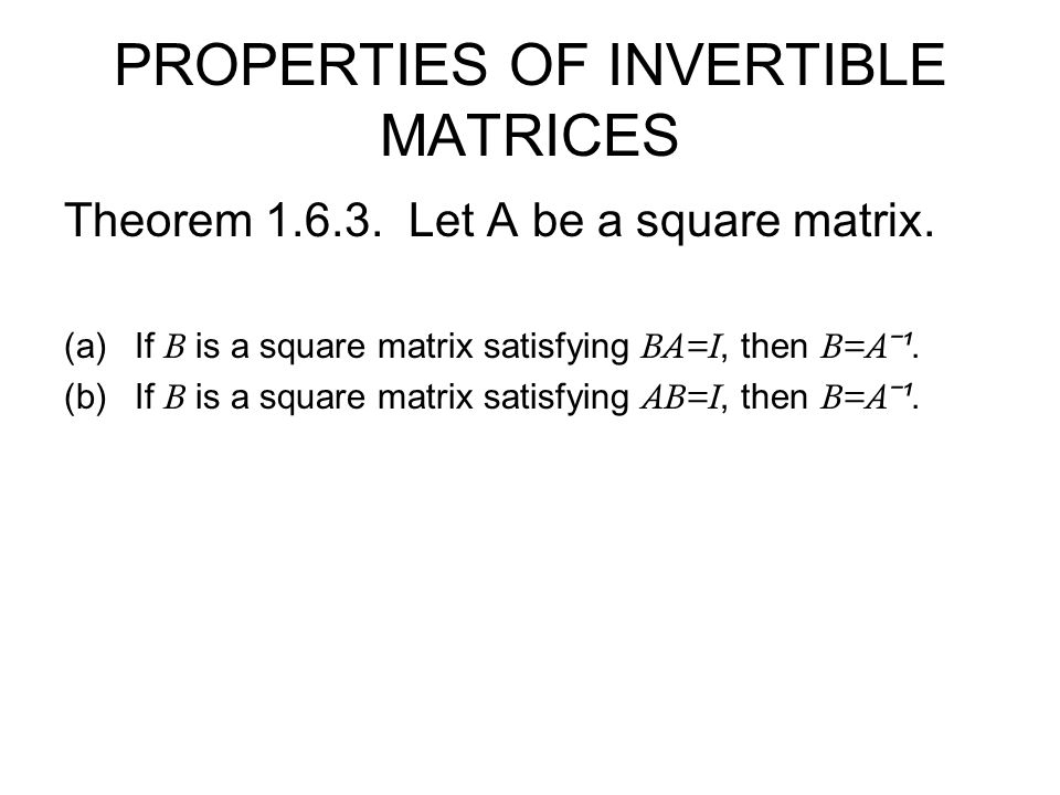 PROPERTIES OF INVERTIBLE MATRICES Theorem 1.6.3. Let A be a square matrix.