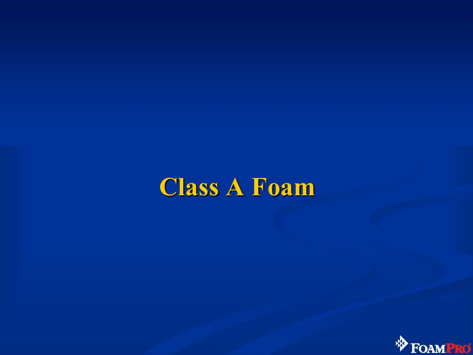 56 Designed to form a film and seal vapors Applied at 1%, 3%, or 6% per foam manufacturer Polar solvents require alcohol resistant (AR) foam Multi-use foam can be used on both –Concentration ratios are 1%x3%, 3%x3%, and 3%x6% (second percentage for polar solvents) Class B Foam