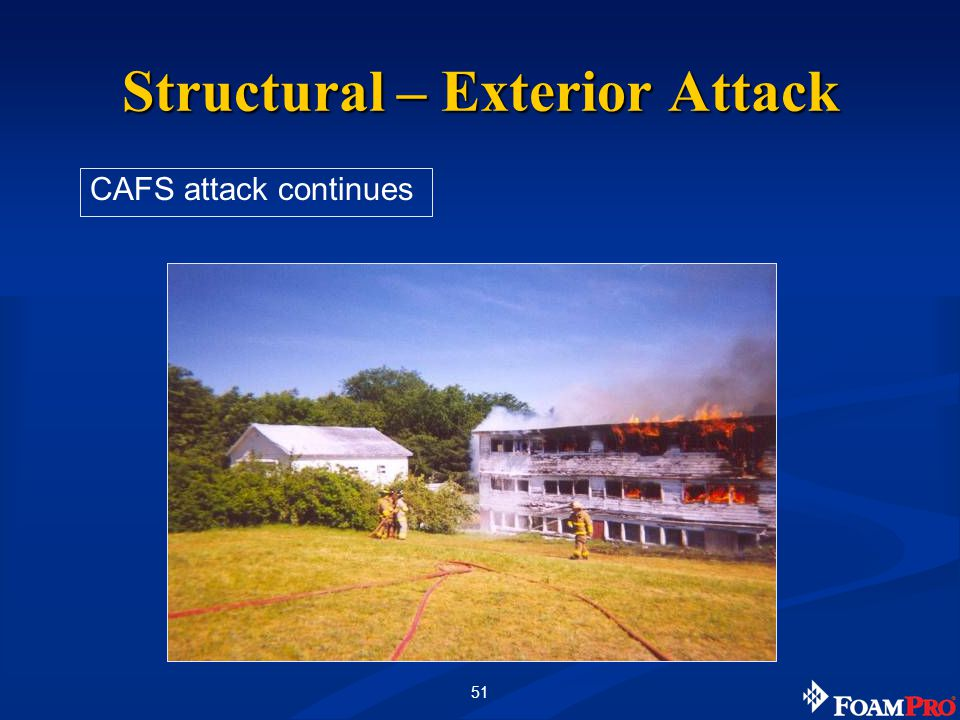51 CAFS attack continues Structural – Exterior Attack
