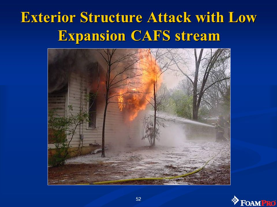 52 Exterior Structure Attack with Low Expansion CAFS stream
