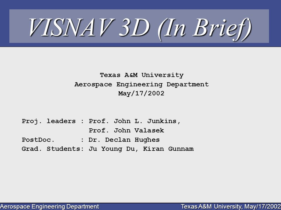 Aerospace Engineering Department Texas A&M University, May/17/2002 VISNAV 3D (In Brief) Texas A&M University Aerospace Engineering Department May/17/2