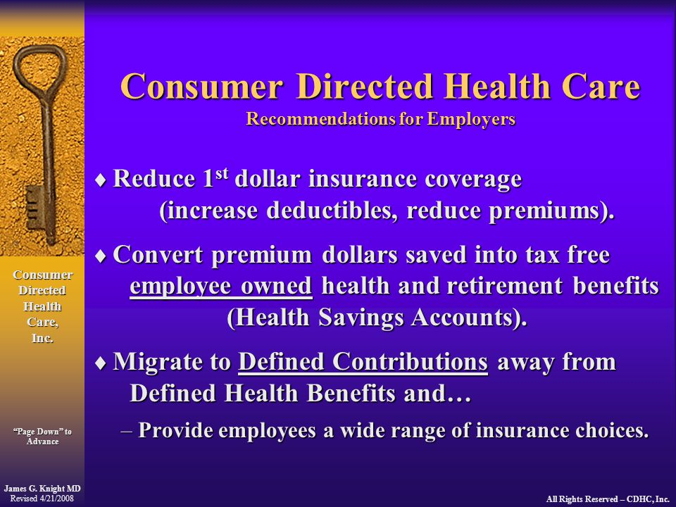 """Consumer Directed Health Care, Inc. James G. Knight MD Revised 4/21/2008 All Rights Reserved – CDHC, Inc. """"Page Down"""" to Advance Consumer Directed Hea"""
