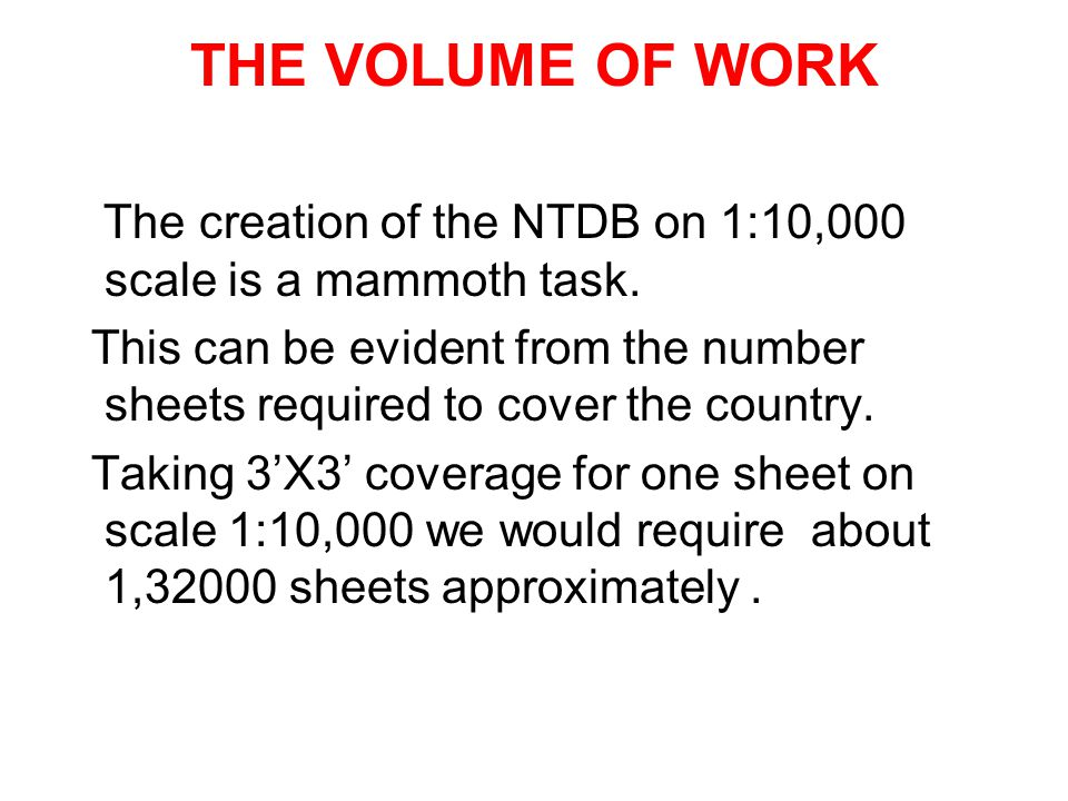 THE VOLUME OF WORK The creation of the NTDB on 1:10,000 scale is a mammoth task.