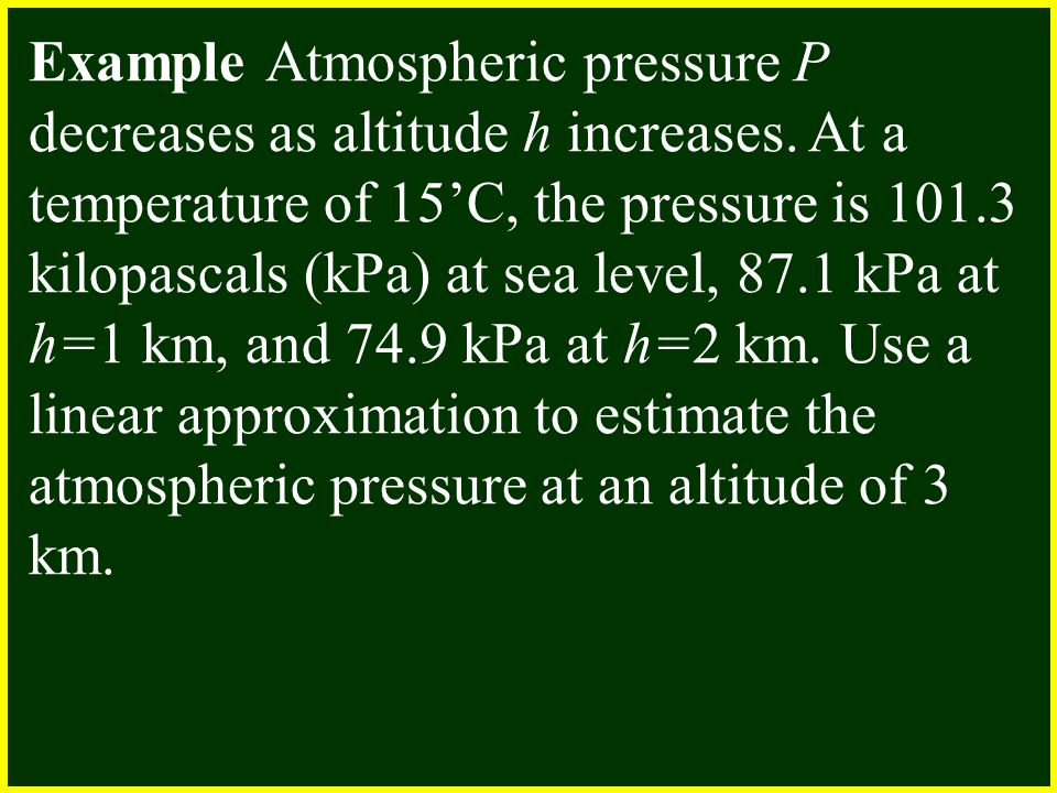 Example Atmospheric pressure P decreases as altitude h increases.