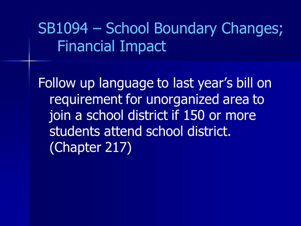 SB1094 – School Boundary Changes; Financial Impact Follow up language to last year's bill on requirement for unorganized area to join a school district if 150 or more students attend school district.