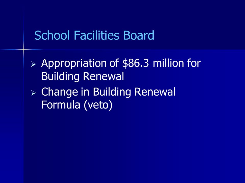 School Facilities Board   Appropriation of $86.3 million for Building Renewal   Change in Building Renewal Formula (veto)