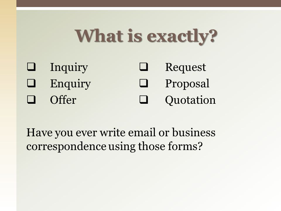  Inquiry  Request  Enquiry  Proposal  Offer  Quotation Have you ever write email or business correspondence using those forms? What is exactly?