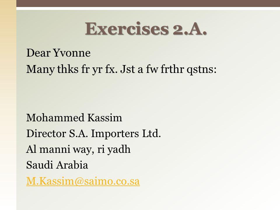 Dear Yvonne Many thks fr yr fx. Jst a fw frthr qstns: Mohammed Kassim Director S.A.