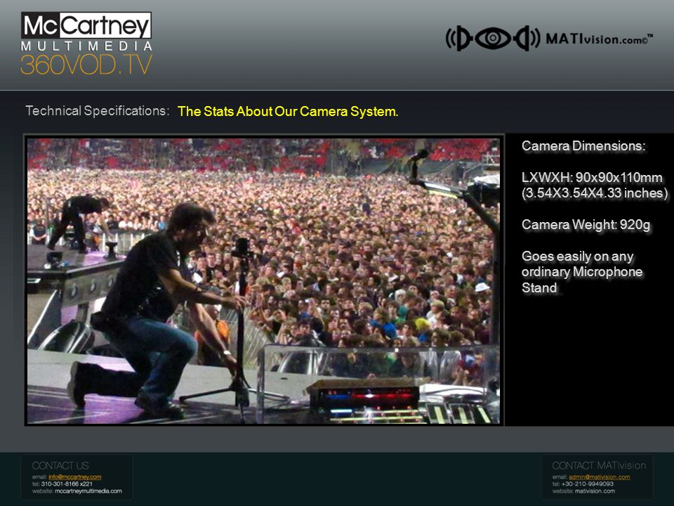 McCartney 360 VOD Introduction Technical Specifications: The Stats About Our Camera System. Camera Dimensions: LXWXH: 90x90x110mm (3.54X3.54X4.33 inch