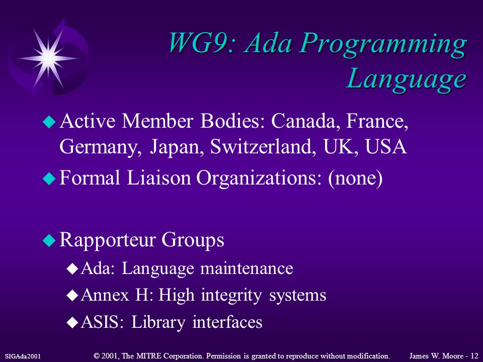 SIGAda2001 © 2001, The MITRE Corporation. Permission is granted to reproduce without modification.James W. Moore - 12 WG9: Ada Programming Language u