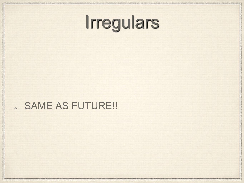 Irregulars SAME AS FUTURE!!
