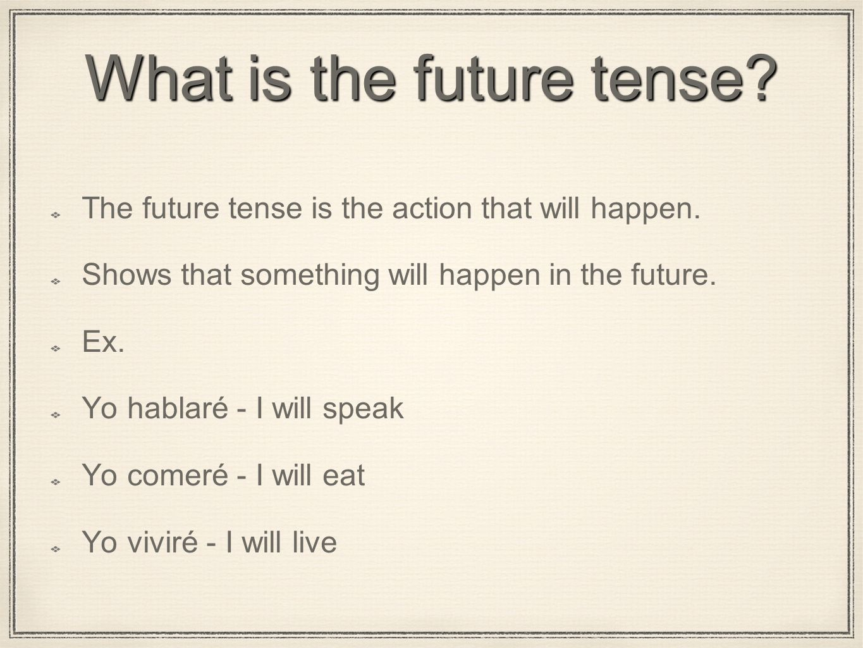 How to make Infinitive + future tense ending Do not take ar, er, ir off.