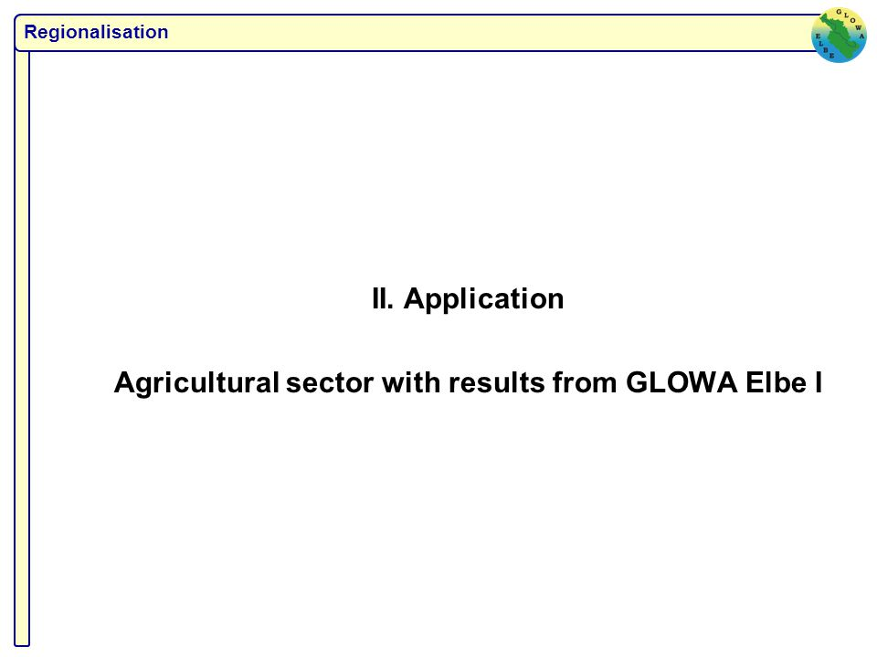 Regionalisation II. Application Agricultural sector with results from GLOWA Elbe I Regionalisation
