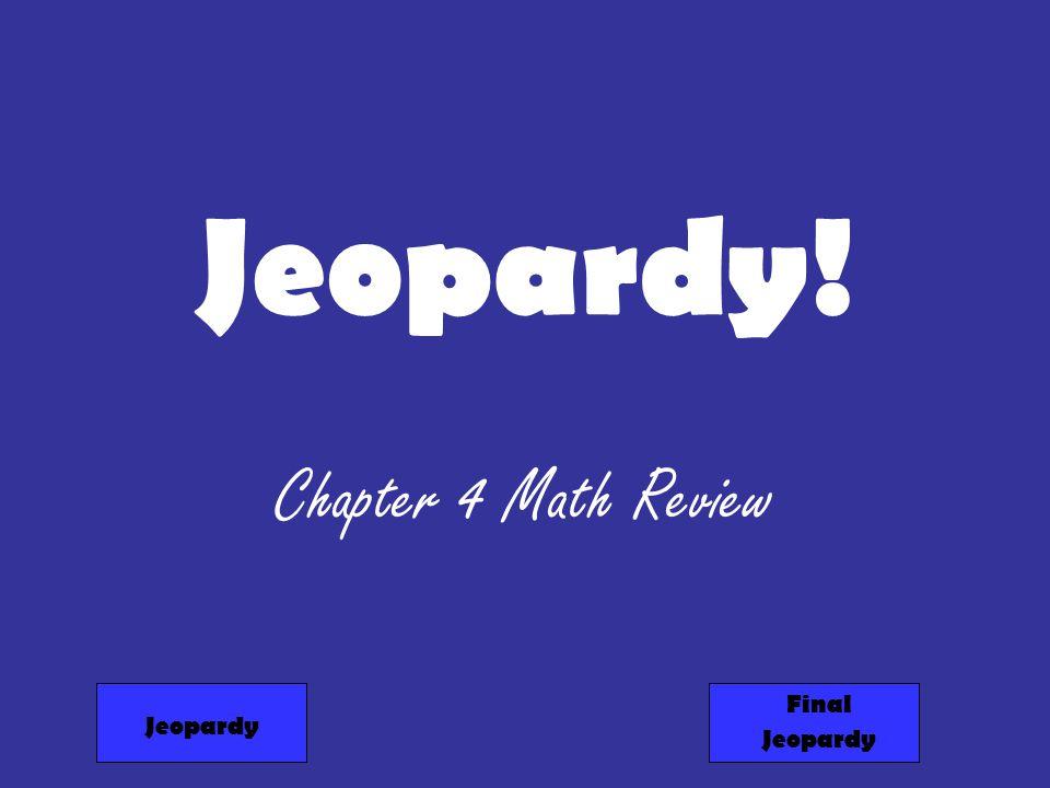 Jeopardy! Chapter 4 Math Review Jeopardy Final Jeopardy