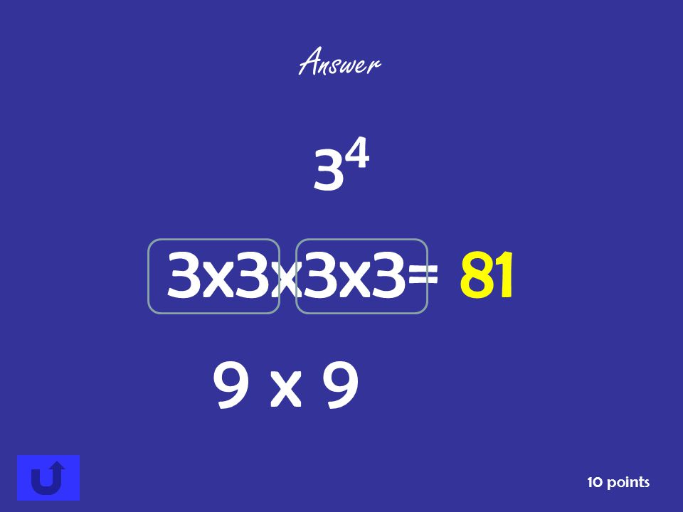 Write this expression using exponents AND in standard form. 3 x 3 x 3 x 3 10 points Answer