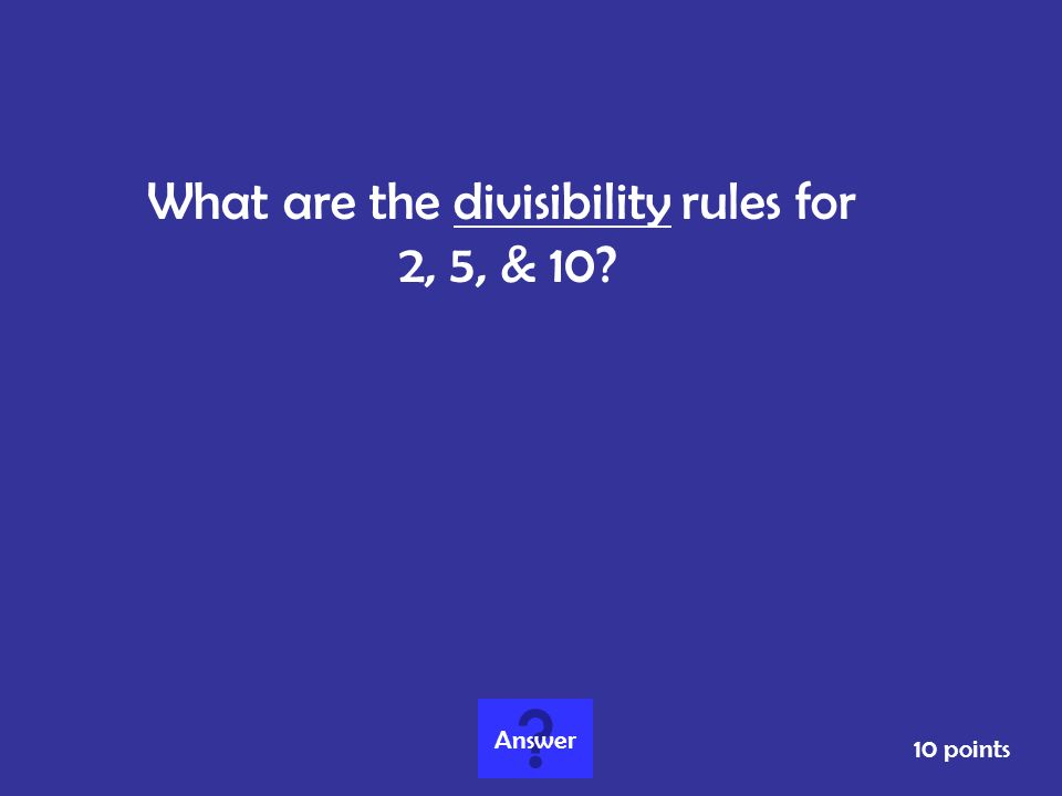 Divisibility RulesExponents & Prime Factorization Fractions & Mixed Numbers GCF & LCM Decimals & Comparing Fractions 10 20 30 40 50 Double Jeopardy