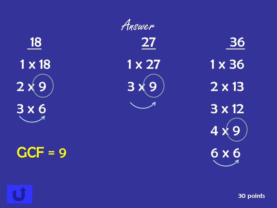 Find the greatest common factor of 18, 27, and 36 30 points Answer