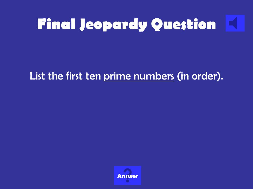 Final Jeopardy Category Prime Numbers How much would you like to wager?