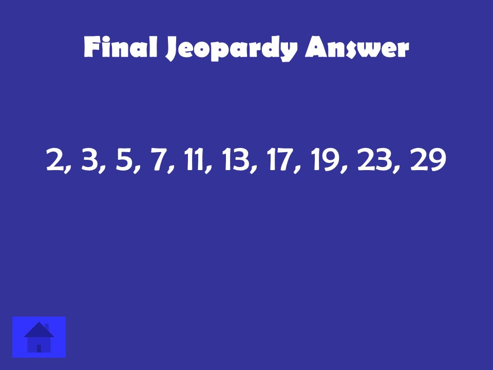 Final Jeopardy Question List the first ten prime numbers (in order). Answer