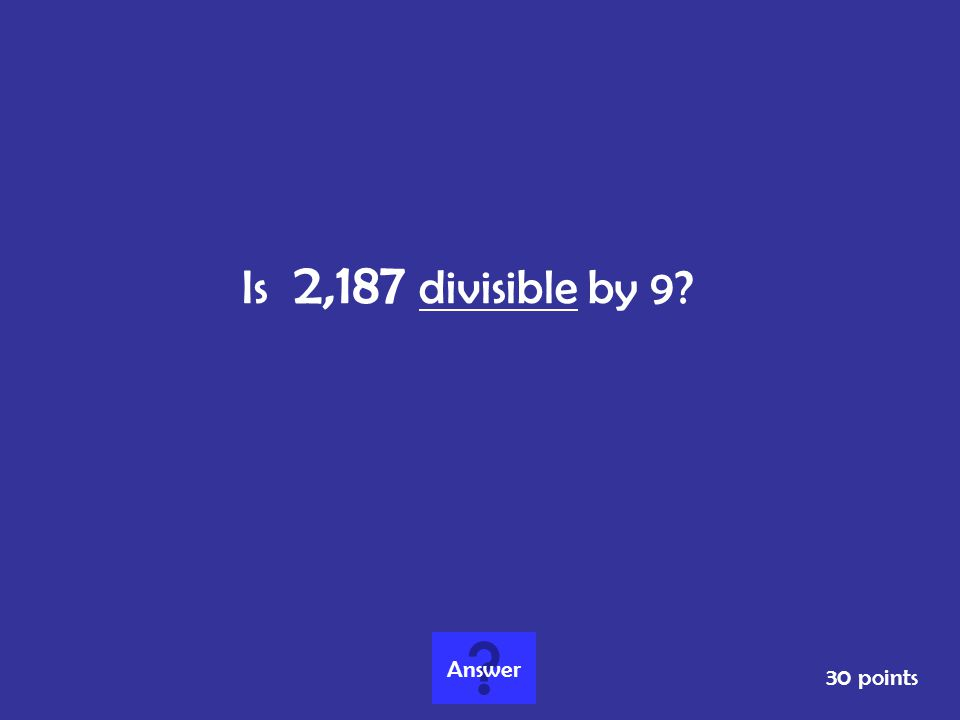 Is 2,187 divisible by 9? 30 points Answer