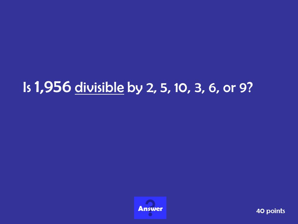 Is 1,956 divisible by 2, 5, 10, 3, 6, or 9? 40 points Answer