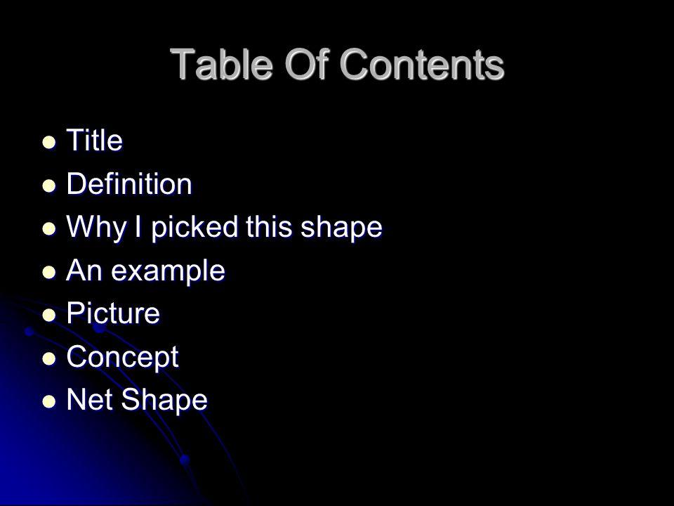 Table Of Contents Title Title Definition Definition Why I picked this shape Why I picked this shape An example An example Picture Picture Concept Conc