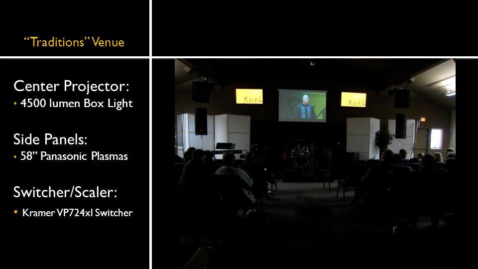 Traditions Venue Center Projector: 4500 lumen Box Light Side Panels: 58 Panasonic Plasmas Switcher/Scaler: Kramer VP724xl Switcher
