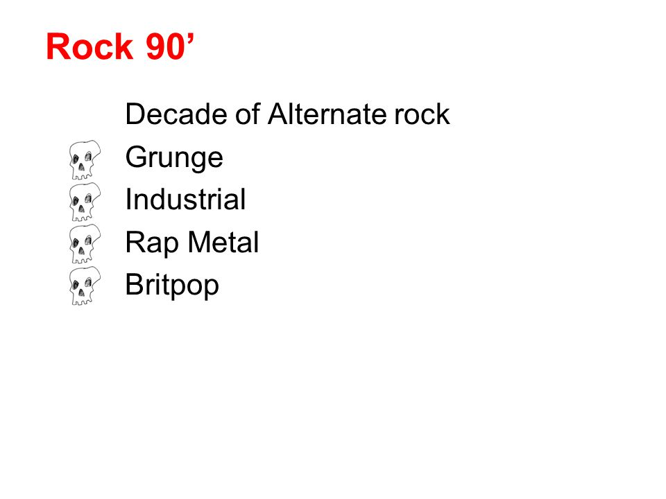 Decade of Alternate rock Grunge Industrial Rap Metal Britpop
