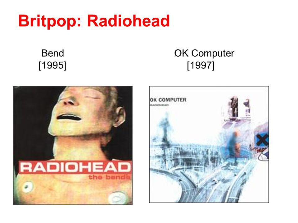 Bend OK Computer [1995] [1997] Britpop: Radiohead