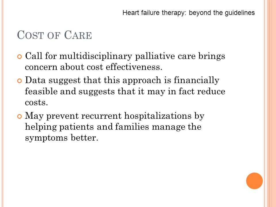 C OST OF C ARE Call for multidisciplinary palliative care brings concern about cost effectiveness.