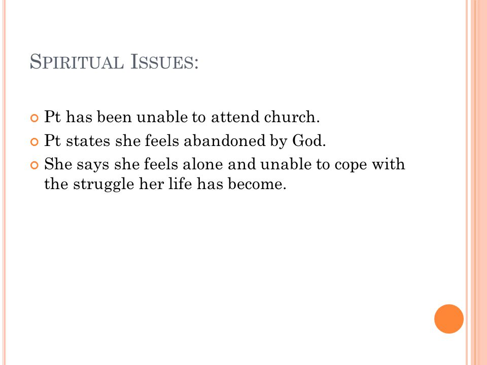 S PIRITUAL I SSUES : Pt has been unable to attend church.