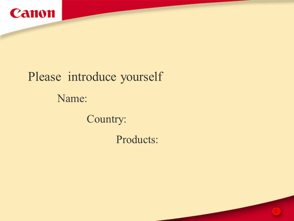 3 Please introduce yourself Name: Country: Products: