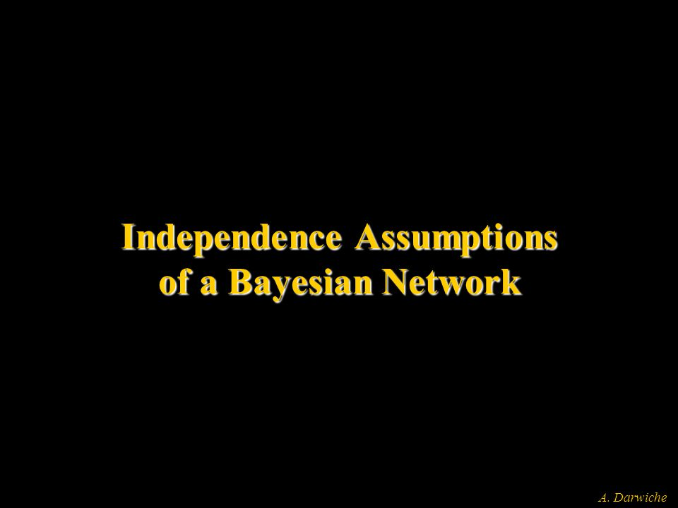 A. Darwiche Independence Assumptions of a Bayesian Network