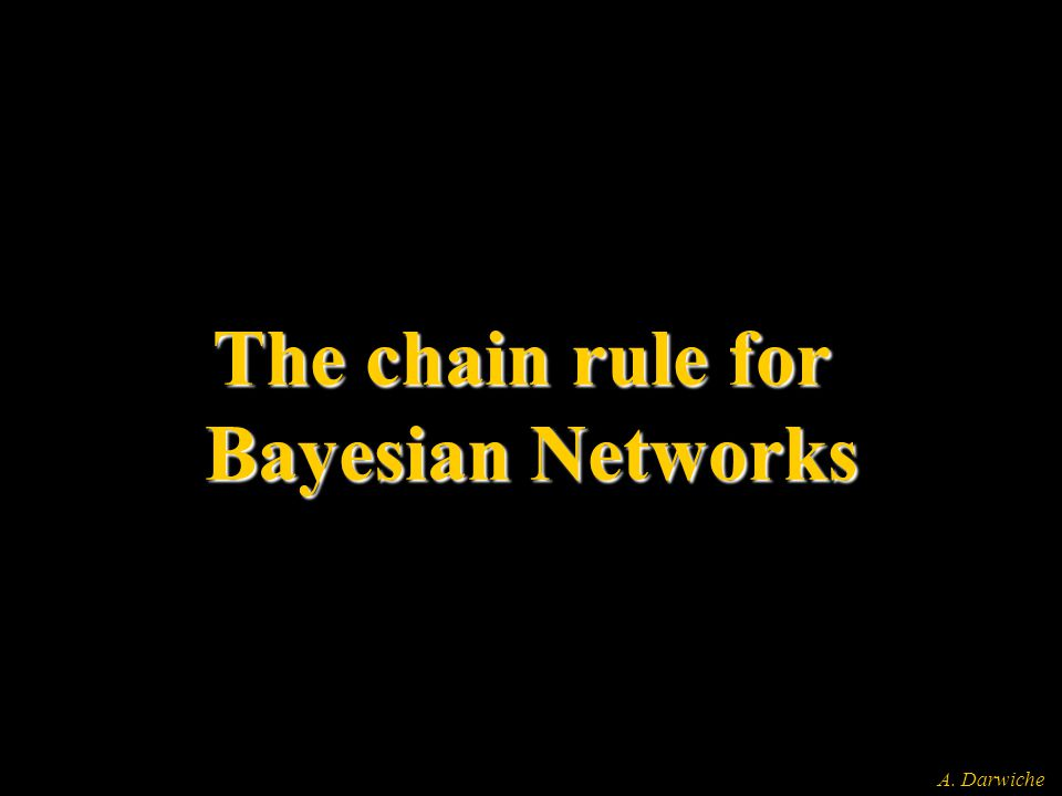 A. Darwiche The chain rule for Bayesian Networks