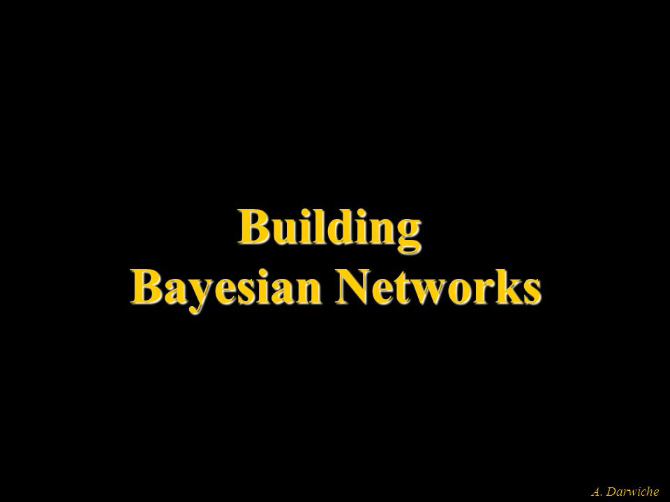 A. Darwiche Building Bayesian Networks