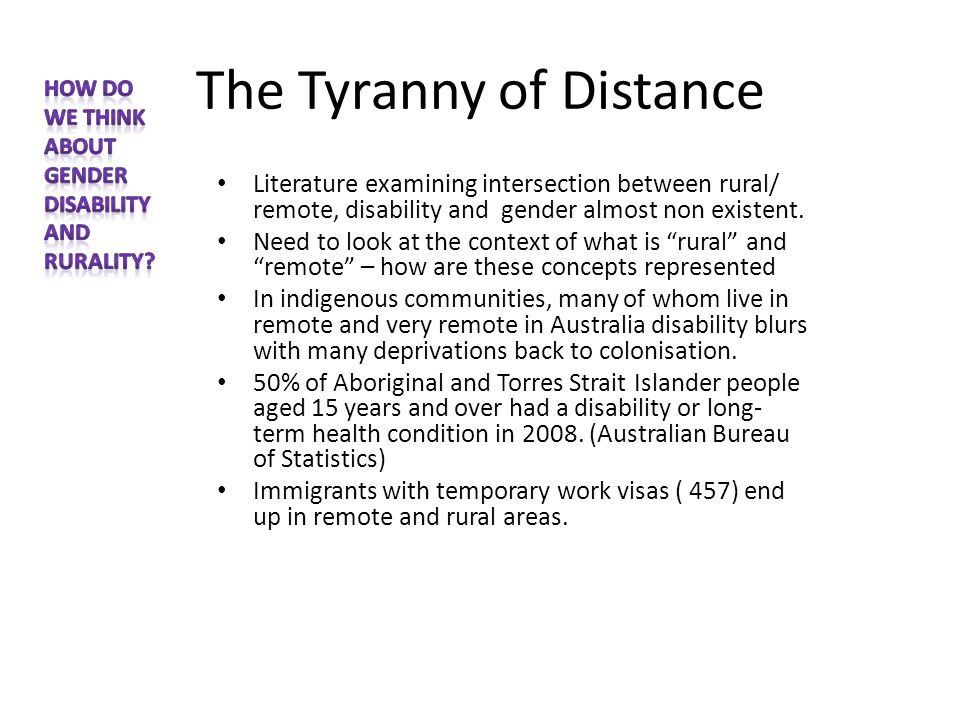 The Tyranny of Distance Literature examining intersection between rural/ remote, disability and gender almost non existent.