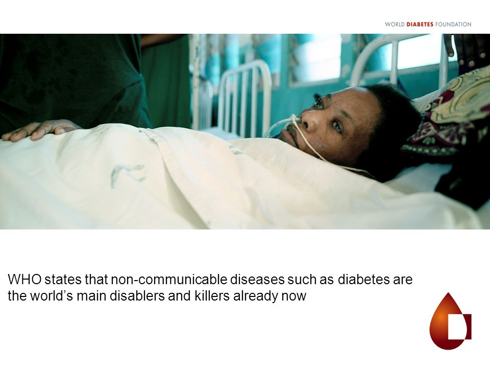 WHO states that non-communicable diseases such as diabetes are the world's main disablers and killers already now