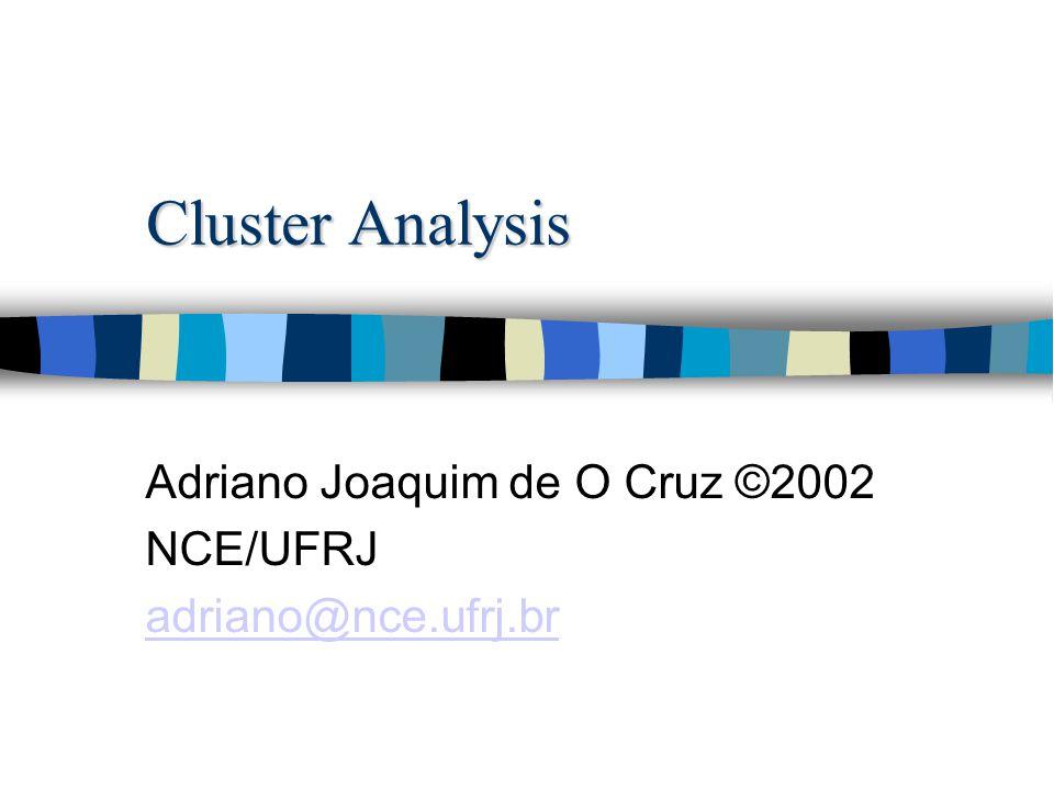 Cluster Analysis Adriano Joaquim de O Cruz ©2002 NCE/UFRJ adriano@nce.ufrj.br