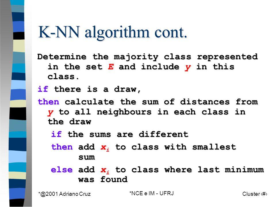 *@2001 Adriano Cruz *NCE e IM - UFRJ Cluster 100 K-NN algorithm cont.
