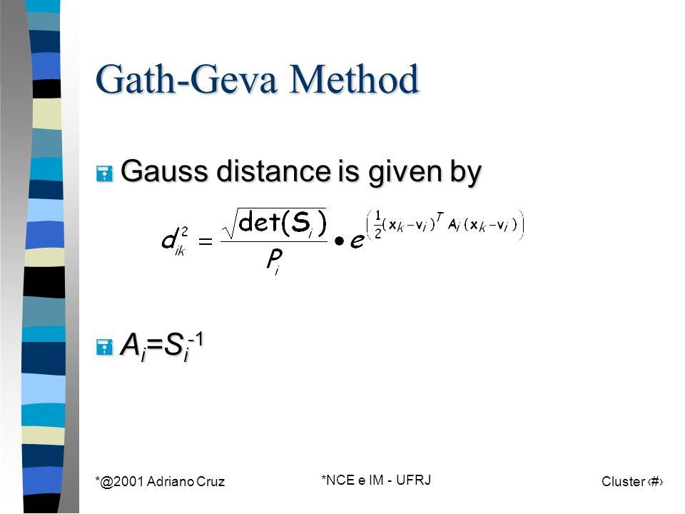 *@2001 Adriano Cruz *NCE e IM - UFRJ Cluster 134 Gath-Geva Method = Gauss distance is given by = A i =S i -1